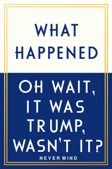 What Happened It Was Trump